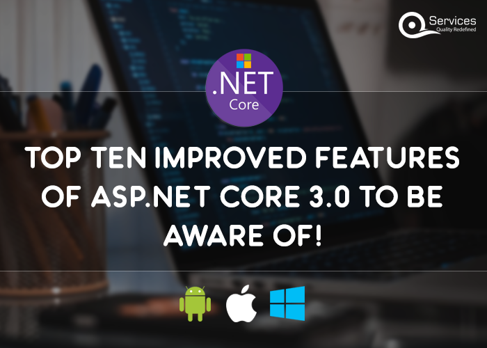 Top Ten Improved Features of ASP.Net Core 3.0 to be Aware of!